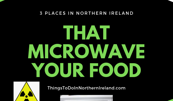3 Places In Northern Ireland That Microwave Your Food